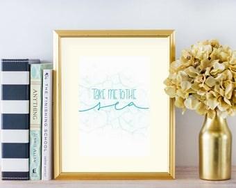 Take Me To The Sea | LetteringByLyss | Printable | PDF Digital Download