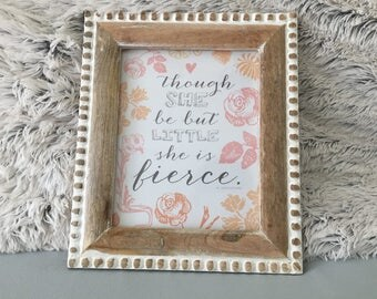Though she be but little she is fierce - Girls Nursery Sign, Art