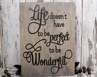 Life Doesn't Have to be Perfect to be Wonderful,Home Decor,Wood Sign,Gift,Outdoors,Father's Day,Mother's Day,Wall Hanging
