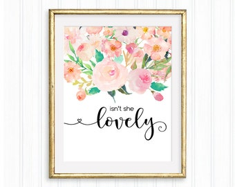 Isn't she lovely, Printable Wall Art, Nursery Print, Watercolor flowers,Floral Wall Art, Typography Quote,Callygraphy Print, Baby girl quote