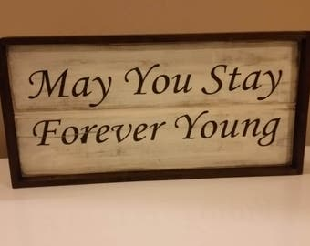 """Rustic """"May you stay forever young"""" sign"""