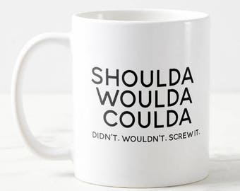Shoulda Woulda Coulda 11oz Funny Unique Coffee Mug Quote Mug Gift For Him Her Sarcastic Mug Gift Under 20 Mom Dad Personalized Gift