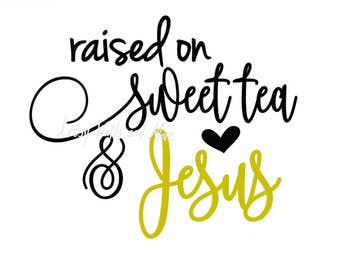 Raised on Sweet Tea and Jesus svg, Jesus quote svg CUT file, trendy cute svg for Silhouette Cameo or Cricut, Christian t-shirt svg DIY idea