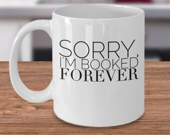 Librarian Mug - Mug For Librarian, Book Lovers Coffee Mug, Sorry, I'm Booked Forever - Funny Inexpensive Gifts For Librarians