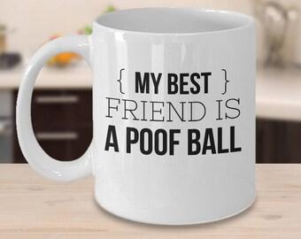 Pomeranian Coffee Mug - Funny Pomeranian Gifts - Gifts For Pomeranian Lover - My Best Friend Is A Poof Ball