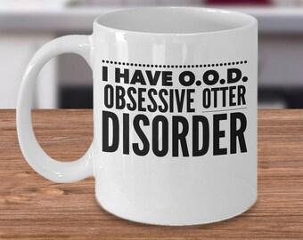 Otter Coffee Mug - Gift For Otter Lover - Sea Otter Gift - Otter Tea Cup - Obsessive Otter Disorder