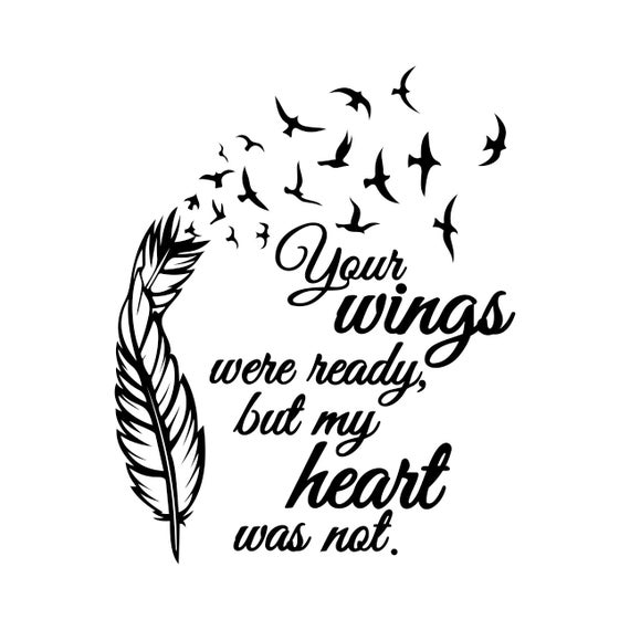 Your wings were ready graphics svg dxf eps png cdr ai pdf for Your wings were ready but my heart was not tattoo