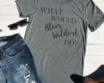 What Would Blair Waldorf Do Adult Unisex Tee, Gossip Girl