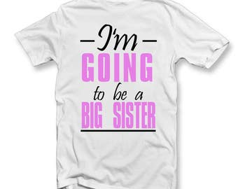 I'm Going To Be A Big Sister T-Shirt - Birth Announcement T Shirts - Cute Girls TShirt - New Baby