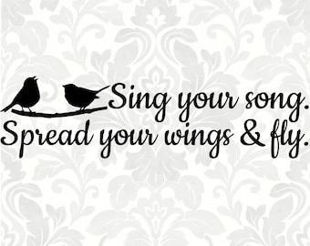 bird svg, sing svg, wing svg, fly svg - Sing your song. Spread your wings and fly (SVG, PDF, Digital File Vector Graphic)
