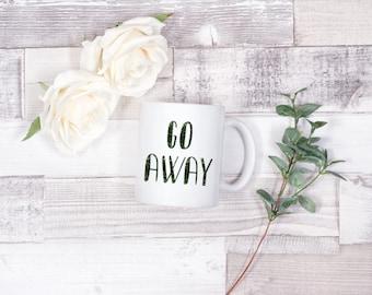 """Coffee Mug - """"GO AWAY"""""""