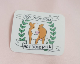 "Vegan Stickers - ""Not Your Mom, Not Your Milk"""