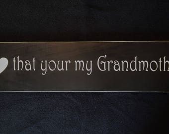I love that your my grandmother wooden sign
