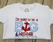 Big Brother Announcement Shirt - I'm Going to be a Big Brother Nautical Shirt ~ Embroidered Anchor Big Brother Shirt ~ New Baby Announcement