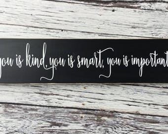 You is kind, You is Smart, You is important, wood Sign, wall art, inspirational saying - Style# HM153
