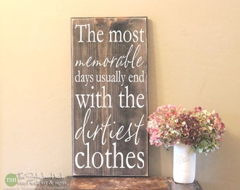 The Most Memorable Days Usually End With The Dirtiest Clothes Wood Sign - Laundry Room Decor - Quote Saying Distressed Wooden Sign S232
