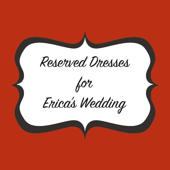 Reserved Dresses for Erica's Wedding