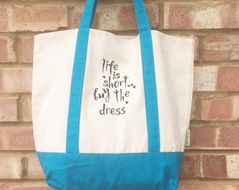 tote bag - life is short buy the dress - canvas tote - cotton tote - shopping bag - handmade - OOAK