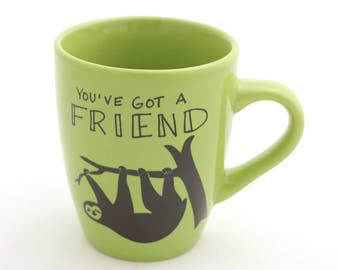 Sloth mug - you've got a friend - funny mug with sloth  - kiln fired - ceramic coffee or tea mug - friendship gift - sloths