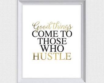 printable artwork - good things come to those who hustle - faux gold & white wall art, quote saying, decor, download, typography - glamorous