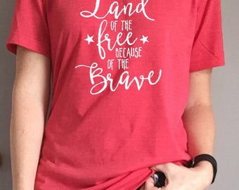 Land of the Free Because of the Brave Patriotic Tee - Fourth of July