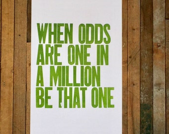 Motivational Art Poster, Inspirational Sign Green Letterpress Typography Print, When Odds are One in a Million Be That One