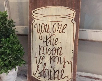 you are the moon to my shine wooden sign - mason jar 16x9 wooden sign - hand painted distressed wooden sign - moonshine wooden sign