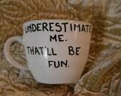 Underestimate me that will be fun custom mug gift mug sassy friend gift strong woman don't underestimate me career mug