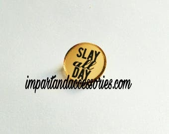 SLAY ALL DAY Pin- Positive Message Etched Gold Mirror Laser Cut Acrylic 25mm or 1 inch Circle With Metal Safety Pin Back.