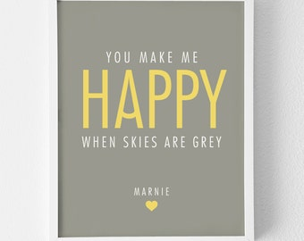 Personalised Art Print / 'You Make Me Happy When Skies are Grey' Typography Print Only / Home Nursery Decor / New Baby Girl Boy / SMALL SIZE
