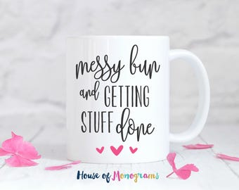 Messy Bun and Getting Stuff Done | Custom Coffee Mug