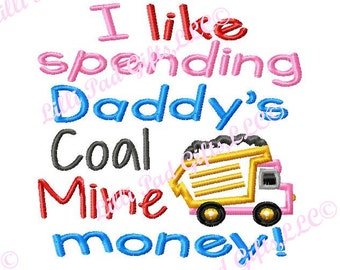 I like spending Daddys Coal Mine Money - Machine Embroidery Design - 6 sizes