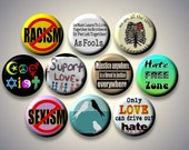 "Anti Racism Discrimination Sexism TOLERANCE Peace Love Set of 10 Pinback 1"" Buttons Badges Pins or Fridge Magnets set A"