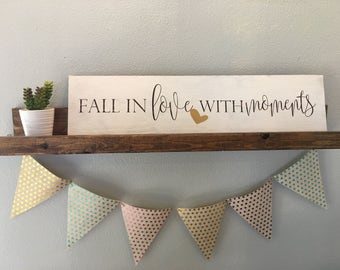 Fall in love with moments...8x8 wood sign