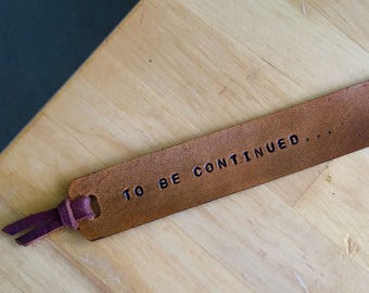 Leather Bookmark To Be Continued... 3rd Anniversary Gift Third Anniversary Gift of Encouragement Motivational