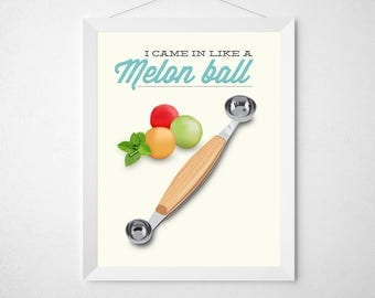 Funny Kitchen Print - I came in like a melon ball - Humorous quote modern produce fresh fruit vegan vegetarian watermelon poster wall art
