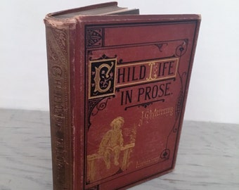 Antique Children's Book - Child Life In Prose - 1876 - Illustrated - Short Stories - Fairy Tales