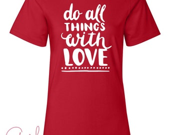 Women's Valentine Graphic Tee Do All Things With Love