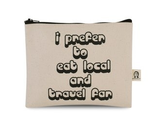 i prefer to eat local and travel far