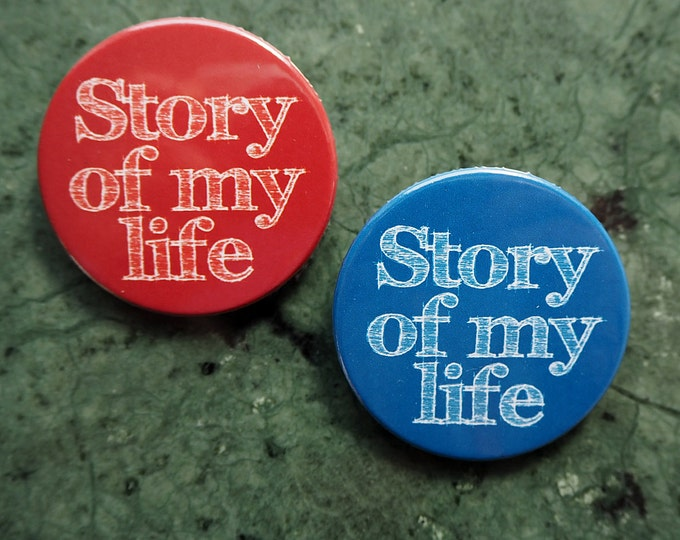 Pinback Button, STORY of my LIFE, Ø 1.5 Inch Badge, fun, whimsical,