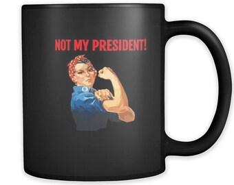 Not My President Rosie the Riveter Ceramic Coffee Mug Proud Nasty Woman Women's March on Washington Pro-Hillary Deplorables Gay Pride LGBTQ