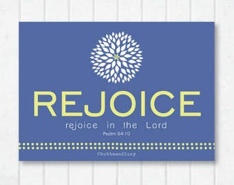REJOICE . rejoice in the Lord . Scripture Print with Psalm 64:10 and Dahlia