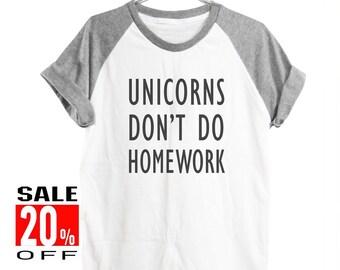 Unicorns don't do homework shirt quote tumblr shirt funny top slogan shirt workout tee women shirt short sleeve shirt unisex size S M L