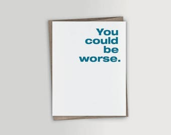 You could be worse - Funny Friendship Card - Funny Valentine's Day Card