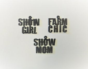 Farm Chic (3) show girl show mom charms made out of rusted rustic rusty metal