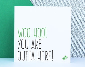 Leaving card, funny new job card, Woo hoo you are outta here