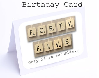 Scrabble 45th Birthday Card --- 45 its only 21 in scrabble (2 gifts in 1)