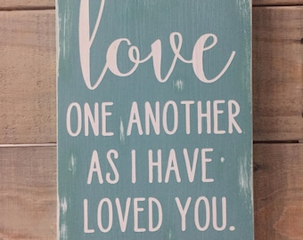 Love One Another As I Have Loved You • Scripture • John 13:34 • Painted Wooden Sign
