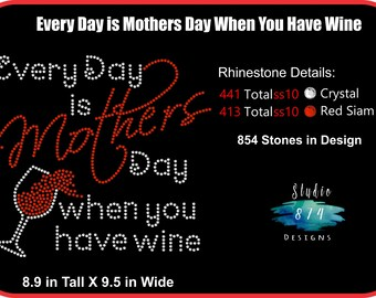 Mother's Day - Wine - Rhinestone Transfer Template Pattern Stencil - Wine - Every Day is Mother's Day when you have Wine Sticky Flock- SVG