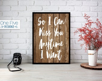 So I Can Kiss You Anytime I Want Rustic Wall Art (11x14) - Printable - Instant Download